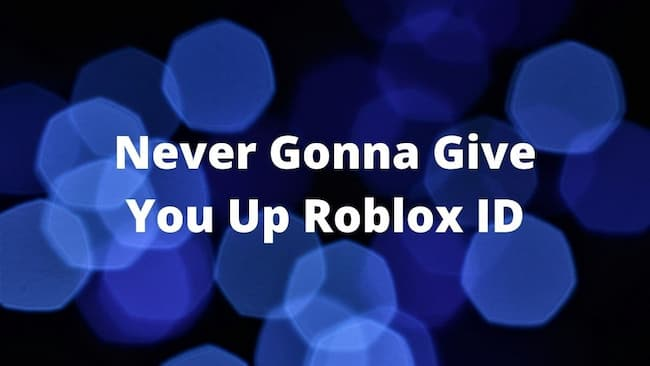 never gonna give you up roblox id